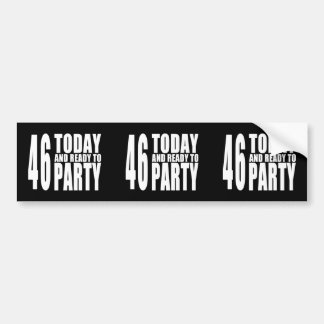 46th Birthdays Parties : 46 Today & Ready to Party Bumper Stickers