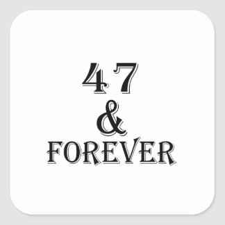 47 And Forever Birthday Designs Square Sticker