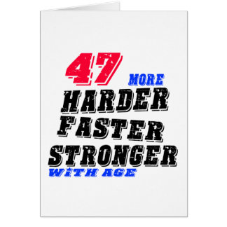 47 More Harder Faster Stronger With Age Card