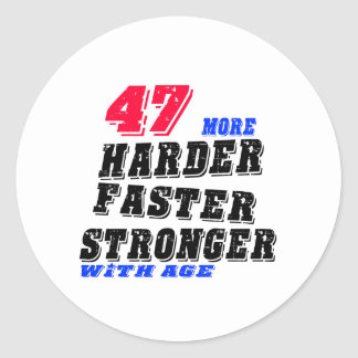 47 More Harder Faster Stronger With Age Classic Round Sticker
