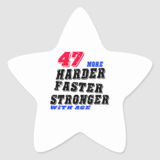 47 More Harder Faster Stronger With Age Star Sticker