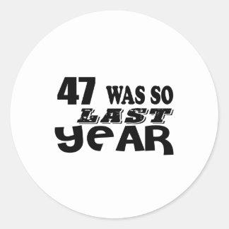 47 So Was So Last Year Birthday Designs Classic Round Sticker