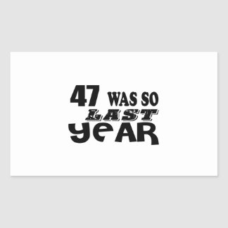 47 So Was So Last Year Birthday Designs Rectangular Sticker