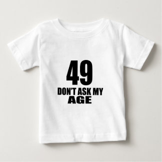 49 Do Not Ask My Age Birthday Designs Baby T-Shirt