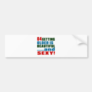 4 getting older is beautiful and sexy bumper sticker