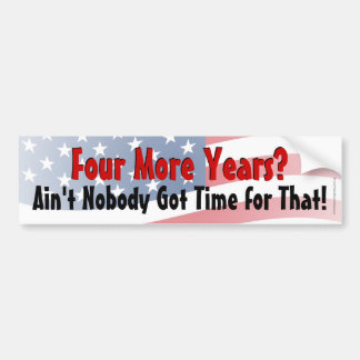 4 More Years- Ain't Nobody Got Time for That Decal Bumper Sticker