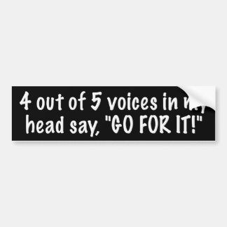 """4 out of 5 voices in my head say, """"GO FOR It!"""" Bumper Sticker"""