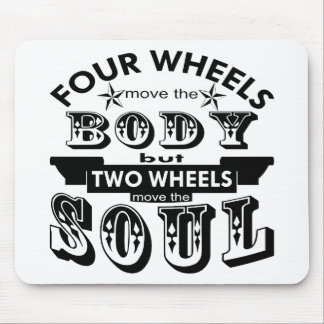 4 Wheels Move The Body 2 Wheels Move The Soul Mouse Pad