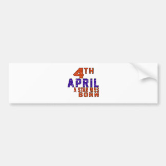 4th April a star was born Bumper Sticker