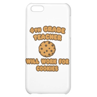 4th Grade Teacher .. Will Work for Cookies iPhone 5C Covers