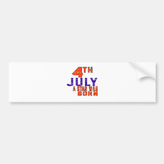 4th July a star was born Bumper Stickers