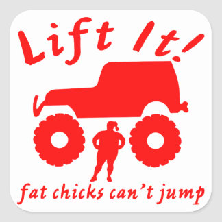 4x4 Lift It Fat Chicks Can't Jump Square Sticker