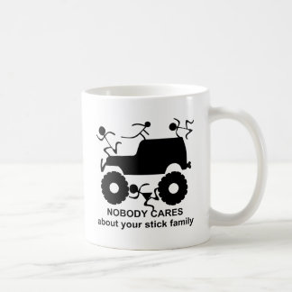 4x4 Nobody Cares About Your Stick Family Coffee Mug