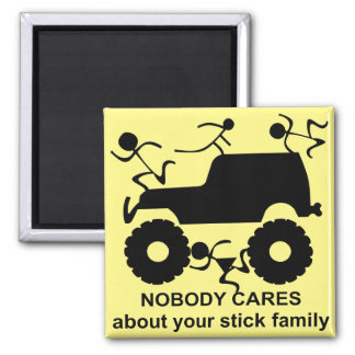 4x4 Nobody Cares About Your Stick Family Magnet