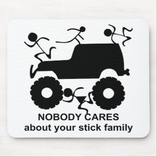 4x4 Nobody Cares About Your Stick Family Mouse Pad