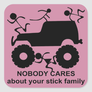 4x4 Nobody Cares About Your Stick Family Square Sticker