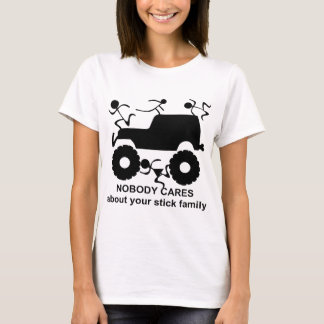 4x4 Nobody Cares About Your Stick Family T-Shirt