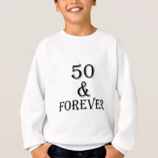 50 And Forever Birthday Designs Sweatshirt