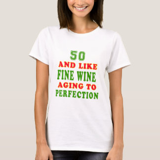 50 and like fine wine birthday designs T-Shirt