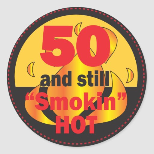 50 and Smokin Hot Round Stickers