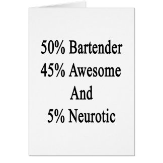 50 Bartender 45 Awesome And 5 Neurotic Card