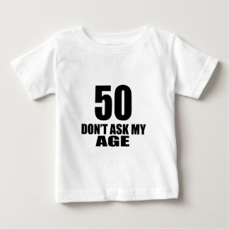 50 Do Not Ask My Age Birthday Designs Baby T-Shirt