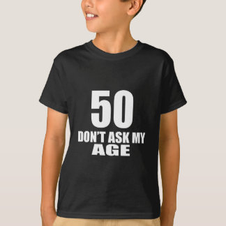 50 Do Not Ask My Age Birthday Designs T-Shirt