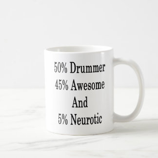 50 Drummer 45 Awesome And 5 Neurotic Coffee Mug