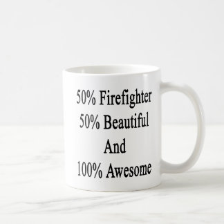 50 Firefighter 50 Beautiful And 100 Awesome Coffee Mug