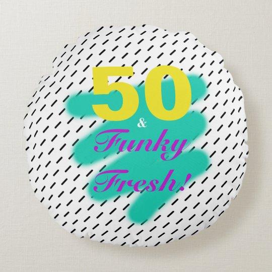 50 & Funky Fresh | Round Pillow