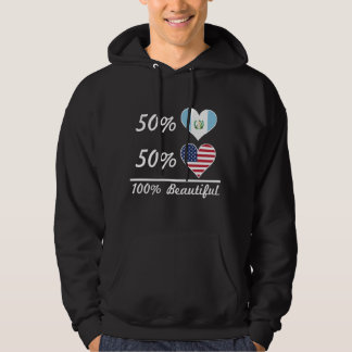50% Guatemalan 50% American 100% Beautiful Hoodie