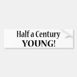 50-Half A Century Young Bumper Sticker