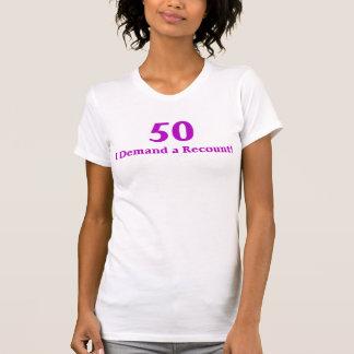 50 I demand a recount. T-Shirt