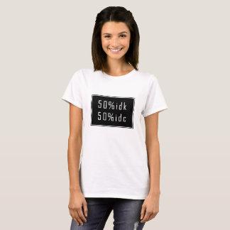 50%idk 50%idc T-shirt