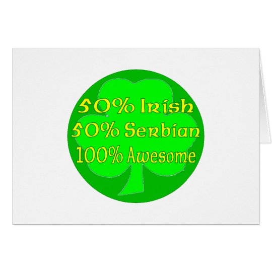 50% irish 50% Serbian 100% Awesome Card
