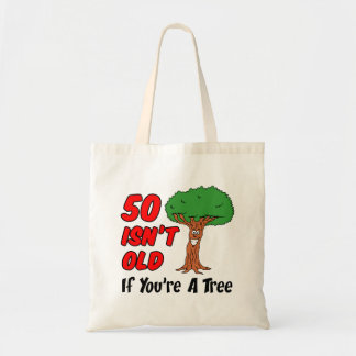 50 Isn't Old If You're A Tree Tote Bag