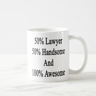 50 Lawyer 50 Handsome And 100 Awesome Coffee Mug
