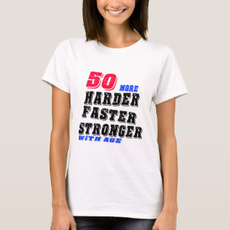 50 More Harder Faster Stronger With Age T-Shirt