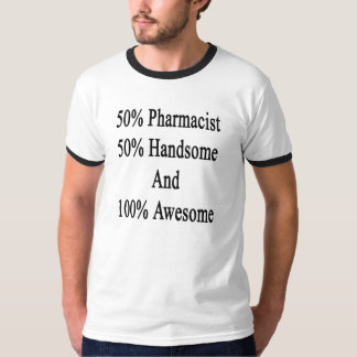 50 Pharmacist 50 Handsome And 100 Awesome T-Shirt