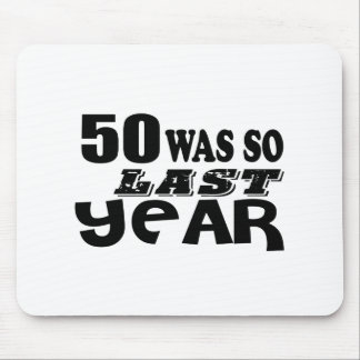 50 So Was So Last Year Birthday Designs Mouse Pad