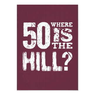 50 Where Is The Hill Funny 50th Birthday BU01 13 Cm X 18 Cm Invitation Card