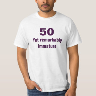 50 yet remarkably immature T-Shirt