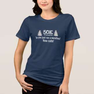 50K Trail So you just ran a marathon? T-Shirt