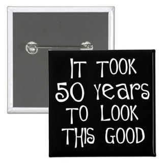 50th birthday 50 years to look this good button