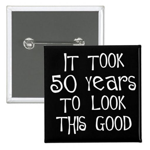 50th birthday, 50 years to look this good! button
