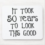 50th birthday, 50 years to look this good! mousepad