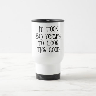 50th birthday, 50 years to look this good! stainless steel travel mug