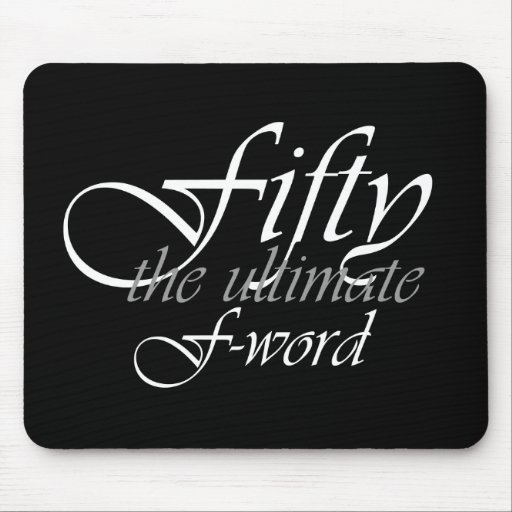 50th birthday gifts - Fifty, the ultimate F-Word! Mouse Pad