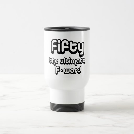 50th birthday gifts - Fifty, the ultimate F-word Mug