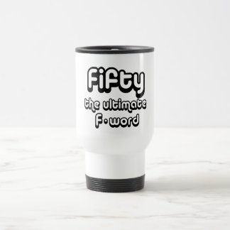 50th birthday gifts - Fifty, the ultimate F-word Stainless Steel Travel Mug